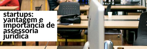 Os benefícios da assessoria jurídica para startups