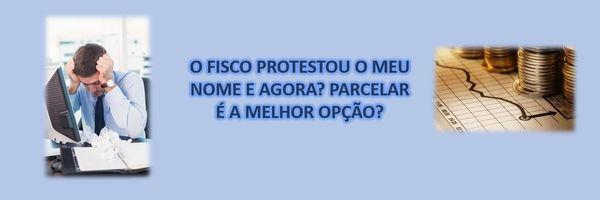 O Fisco protestou o meu nome e agora? Parcelar é a melhor opção?