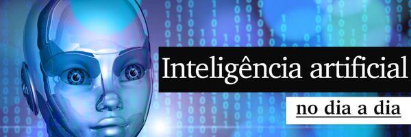 A inteligência artificial no nosso dia a dia