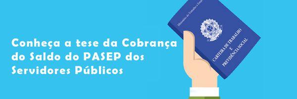 PASEP - Conheça a tese da Cobrança do Saldo do PASEP dos Servidores Públicos