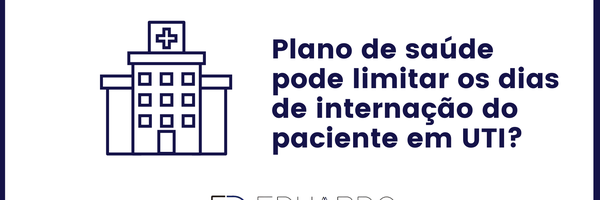Plano de saúde pode limitar os dias de internação do paciente/consumidor em UTI?