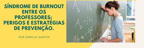 Síndrome de Burnout entre os professores: perigos e estratégias de prevenção