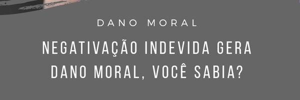 Você sabia que a negativação indevida gera dano moral?