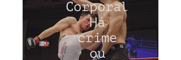 Lesão Corporal e Consentimento do Ofendido- Coexistência nas artes marciais
