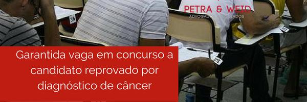 Garantida vaga em concurso a candidato reprovado por diagnóstico de câncer