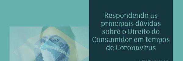 Respondendo as principais dúvidas sobre o Direito do Consumidor em tempos de Coronavírus