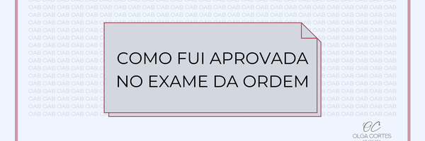 Como fui aprovada no exame de ordem (OAB)