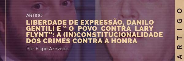 """Liberdade de expressão, Danilo Gentili e """"O povo contra Lary Flynt"""": a (in)constitucionalidade dos crimes contra a honra"""