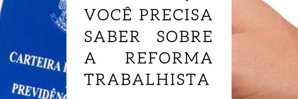 5 coisas que você precisa saber sobre a Reforma Trabalhista