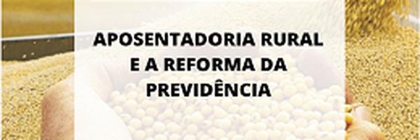 Aposentadoria rural e a reforma da previdência