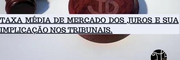Taxa Média De Mercado Dos Juros E Sua Implicação Nos Tribunais.