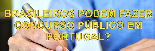 Brasileiros podem fazer concurso público em Portugal?
