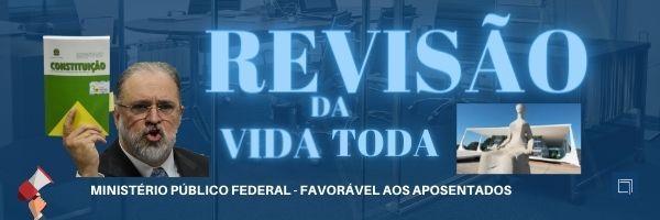 Revisão da Vida Toda STF 2021 - últimas notícias - PGR Favorável aos segurados