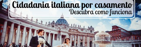 7 dúvidas sobre a naturalização por casamento na cidadania Italiana