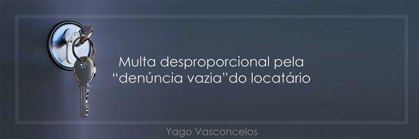 """Multa desproporcional pela """"denúncia vazia"""" do locatário"""