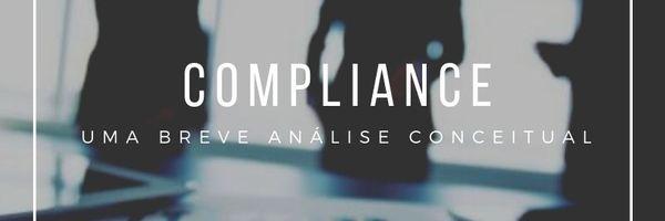 Uma breve análise conceitual sobre compliance.