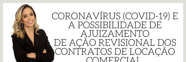 Coronavírus (covid-19) e a possibilidade de ajuizamento de ação revisional dos contratos de locação comercial.