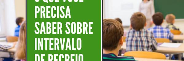 O que você precisa saber sobre Intervalo de Recreio nas Escolas
