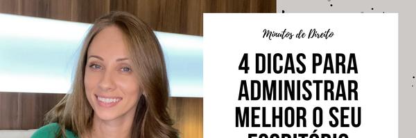 4 Dicas para você administrar melhor o seu escritório