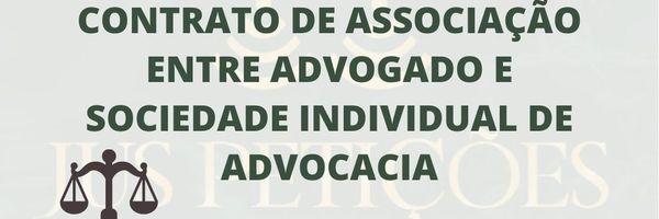 [Modelo] Contrato de Associação entre advogado e sociedade individual de advogado