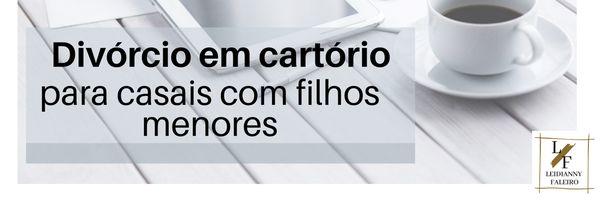 Possibilidade do divórcio em Cartório para casais com filhos menores em Goiás