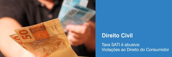 Taxa SATI é abusiva – Violações ao Direito do Consumidor