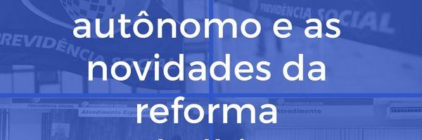 Trabalhador autônomo e as novidades da reforma trabalhista.