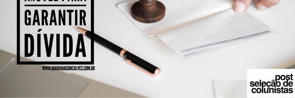 Posso dar o meu imóvel para garantir o cumprimento de uma dívida?