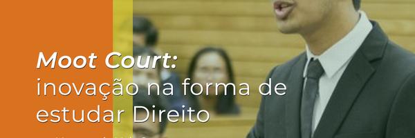 Moot Court: inovação na forma de estudar o direito