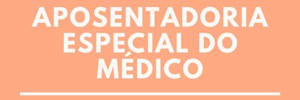 Aposentadoria Especial do Médico