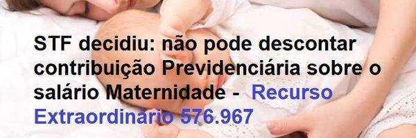 STF decide. Não pode descontar contribuição previdenciária do Aux. Maternidade