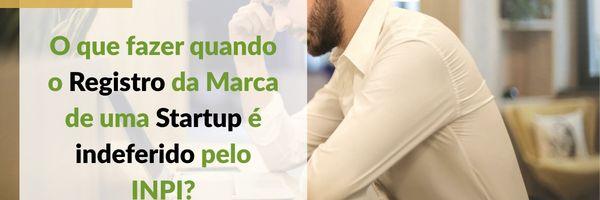 O que fazer quando o Registro da Marca de uma Startup é indeferido pelo INPI?