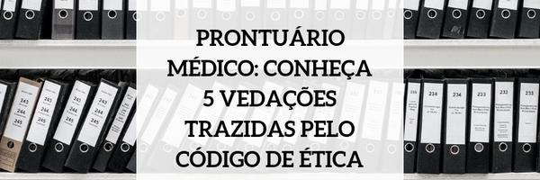 Prontuário médico: conheça 5 vedações trazidas pelo código de ética