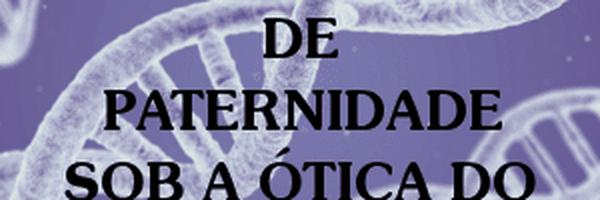 A Investigação de Paternidade sob a ótica do STF e do STJ