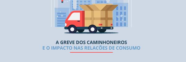 A greve dos caminhoneiros e o impacto nas relações de consumo
