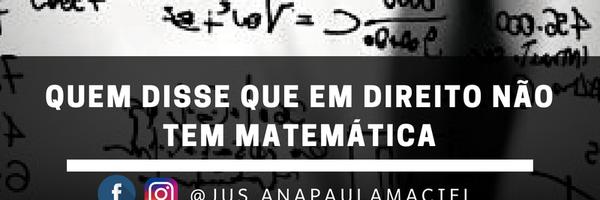 Quem disse que em Direito não tem matemática