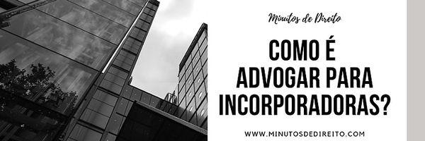 Como é advogar para incorporadoras?