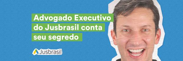 Advogado Executivo do Jusbrasil Conta seu Segredo