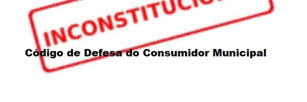 Da inconstitucionalidade dos Códigos Municipais de Defesa dos Consumidores