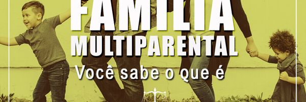 Família Multiparental! Você sabe o que é?