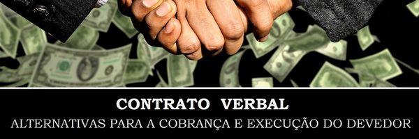Contrato Verbal - alternativas para a cobrança e execução do devedor