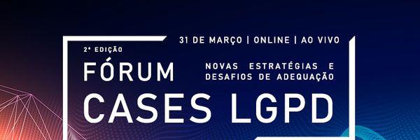 2º Fórum de Cases LGPD