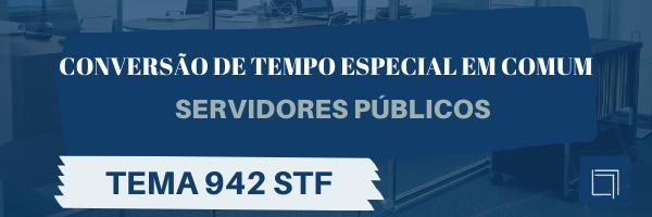 [Vídeo] Conversão tempo especial em comum servidor público STF - Tema 942 STF