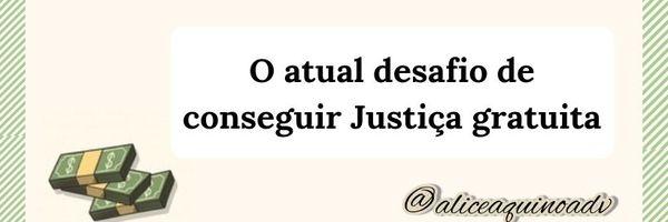 O atual desafio de conseguir a justiça gratuita no Judiciário Brasileiro