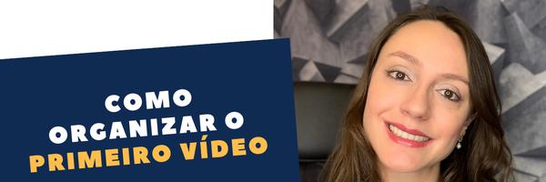 Como organizar o primeiro vídeo