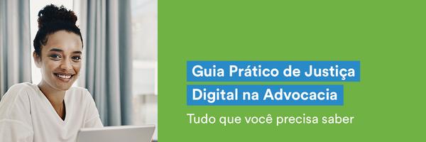Guia Prático de Justiça Digital: tudo para advogar na Era Digital
