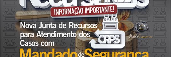 Recursos INSS - CRPS: Nova Junta de Recursos para atendimento dos casos com Mandado de Segurança.