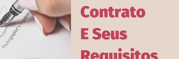 Por que fazer um contrato e quais os seus requisitos de validade