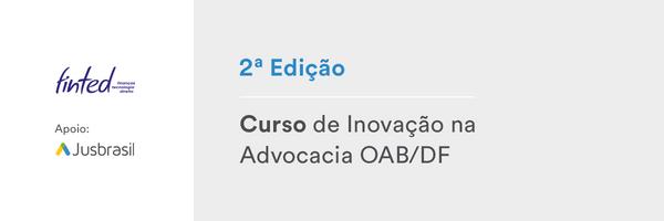 2ª Edição do Curso de Inovação na Advocacia OAB/DF: Inscrições abertas!