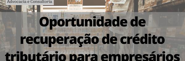 Oportunidade de recuperação de crédito tributário para empresários optantes pelo Simples Nacional.